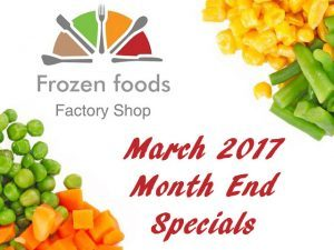 March 2017 Month End Specials at Frozen Foods Factory Shop